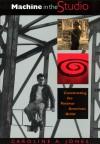 Machine in the Studio: Constructing the Postwar American Artist - Caroline A. Jones