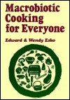 Macrobiotic Cooking for Everyone - Edward Esko