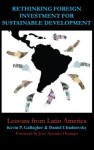 Rethinking Foreign Investment for Sustainable Development: Lessons from Latin America - Kevin Gallagher