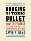 Dodging the Toxic Bullet: How to Protect Yourself from Everyday Environmental Health Hazards - David Boyd, David Suzuki