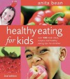 Healthy Eating For Kids: Over 100 Meal Ideas, Recipes And Healthy Eating Tips For Children - Anita Bean