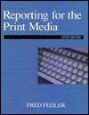 Reporting For The Print Media - Fred Fedler