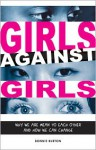 Girls Against Girls: Why Girls Are Cruel To Each Other And How We Can Stop - Bonnie Burton