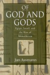 Of God and Gods: Egypt, Israel, and the Rise of Monotheism - Jan Assmann