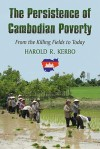 The Persistence of Cambodian Poverty: From the Killing Fields to Today - Harold R. Kerbo