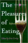 The Pleasures of Eating: Reflections on Food - Erin Conley