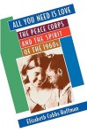 All You Need is Love: The Peace Corps and the Spirit of the 1960s - Elizabeth Cobbs Hoffman
