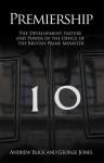 Premiership: The Development, Nature & Power of the Office of British PM - Andrew Blick, George Jones