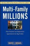 Multi-Family Millions: How to Flip and Reposition Small Apartment Buildings for Maximum Profit in Minimum Time - David Lindahl