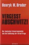 Vergesst Auschwitz!: Der deutsche Erinnerungswahn und die Endlösung der Israel-Frage - Henryk M. Broder