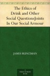 The Ethics of Drink and Other Social QuestionsJoints In Our Social Armour - James Runciman