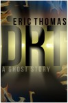 DRT (A Ghost Story) - Eric Thomas