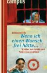 Wenn ich einen Wunsch frei hätte... - Kinder aus Israel und Palästina erzählen - Deborah Ellis, Daniela Kulot, Birgit Schmitz