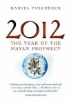 2012: The Year Of The Mayan Prophecy - Daniel Pinchbeck