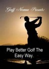Play Better Golf The Easy Way. (Better Golf Institute) - Geoff Norman