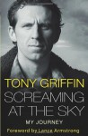 Screaming At The Sky - Tony Griffin, Lance Armstrong