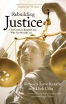Rebuilding Justice: Civil Courts in Jeopardy and Why You Should Care - Dirk Olin, Rebecca Love Kourlis, Sandra Day O'Connor, Institute for the Advancement of the American Legal System