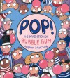 Pop!: The Invention of Bubble Gum - Meghan Mccarthy