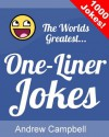 The Worlds Greatest One Liner Jokes - Andrew Campbell