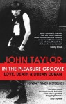 In The Pleasure Groove: Love, Death and Duran Duran - John Taylor