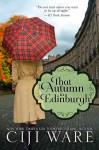 That Autumn in Edinburgh - Ciji Ware