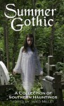 Summer Gothic: A Collection of Southern Hauntings - Jared Millet, Suzanne Johnson, Michael P. Wines, Margaret Fenton, Jessica Penot, Larry Williamson, Teresa Howard, Louise Herring-Jones, Ingrid Seymour, Sean DeArmond, Julia Jones Thompson, Mary Brunini McArdle, Megan Ingram, Larry Hensley, Bret Williams, Lin Nielsen, Jo