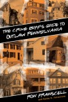 The Crime Buff's Guide to Outlaw Pennsylvania - Ron Franscell, Karen B. Valentine