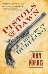 Pistols at Dawn: A History of Duelling - John Norris