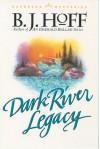Dark River Legacy - B.J. Hoff