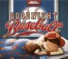 Goodnight Baseball - Michael Dahl