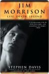 Jim Morrison: Life, Death, Legend - Stephen Davis