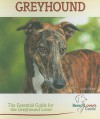 Greyhound: The Essential Guide for the Greyhound Lover (Breed Lover's Guide) - Cindy Victor