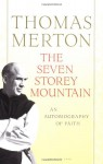 The Seven Storey Mountain - Thomas Merton, Robert Giroux, William H. Shannon