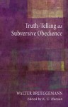 Truth Telling As Subversive Obedience - Walter Brueggemann