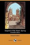 England of My Heart: Spring (Illustrated Edition) (Dodo Press) - Edward Hutton, Gordon Home