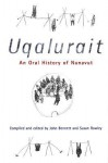 Uqalurait: An Oral History of Nunavut - John Bennett, Susan Rowley