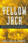 Yellow Jack: How Yellow Fever Ravaged America and Walter Reed Discovered Its Deadly Secrets - John Robinson Pierce, James V. Writer
