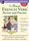 The Ultimate French Verb Review and Practice: Mastering Verbs and Sentence Building for Confident Communication - David M. Stillman, Ronni L. Gordon