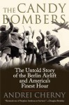 The Candy Bombers: The Untold Story of the Berlin Aircraft and America's Finest Hour - Andrei Cherny