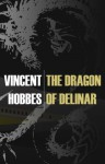 The Dragon of Delinar - Vincent Hobbes