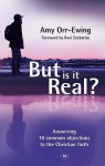 But Is It Real?: Answering 10 Common Objections To The Christian Faith - Amy Orr-Ewing