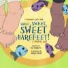 Sweet, Sweet, Sweet Barefeet! A Joyful Rap (Grammy's Gang, #5) - Flo Barnett, Derek Bacon