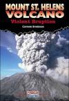 Mount St. Helens Volcano: Violent Eruption - Carmen Bredeson