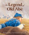 The Legend of Old Abe: A Civil War Eagle - Kathy-Jo Wargin