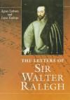 Letters Of Sir Walter Ralegh - Walter Raleigh, Agnes M.C. Latham, Joyce Youings