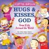 Hugs and Kisses, God: A Lift-the-Flap Book (From Kids Around The World) - Allia Zobel Nolan, Miki Sakamoto