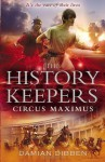 The History Keepers: Circus Maximus by Dibben, Damian (2013) Paperback - Damian Dibben