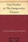 Guy Fawkes or The Gunpowder Treason - William Harrison Ainsworth, George Cruikshank