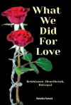 What We Did for Love: Resistance, Heartbreak, Betrayal - Natasha Farrant