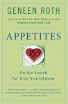 Appetites: On the Search for True Nourishment - Geneen Roth